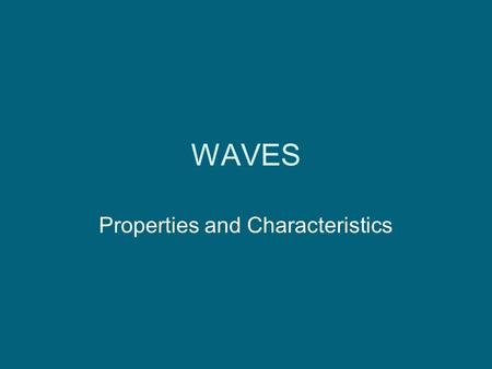 WAVES Properties and Characteristics. What is a wave? A wave can be described as a disturbance that travels through a medium from one location to another.