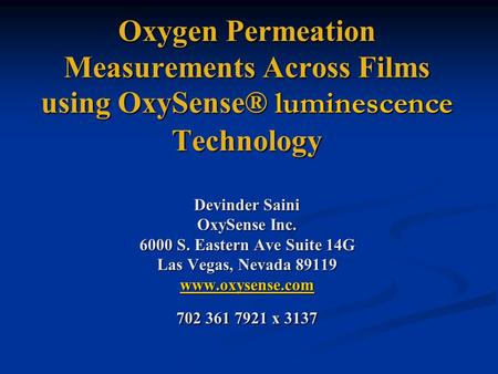 Oxygen Permeation Measurements Across Films using OxySense® luminescence Technology Devinder Saini OxySense Inc. 6000 S. Eastern Ave Suite 14G Las Vegas,