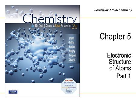 PowerPoint to accompany Chapter 5 Electronic Structure of Atoms Part 1.