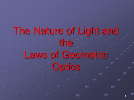 1 The Nature of Light and the Laws of Geometric Optics.