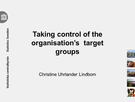 Taking control of the organisation's target groups Christine Uhrlander Lindbom.
