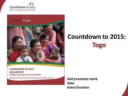 Add presenter name Date Event/location Countdown to 2015: Togo.