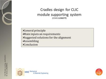 CLIC Module meeting, 22/08/2011 N. Chritin (EN/MME) Cradles design for CLIC module supporting system (EDMS 1158277)  General principle  Main inputs an.