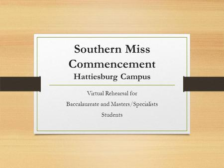 Southern Miss Commencement Hattiesburg Campus Virtual Rehearsal for Baccalaureate and Masters/Specialists Students.