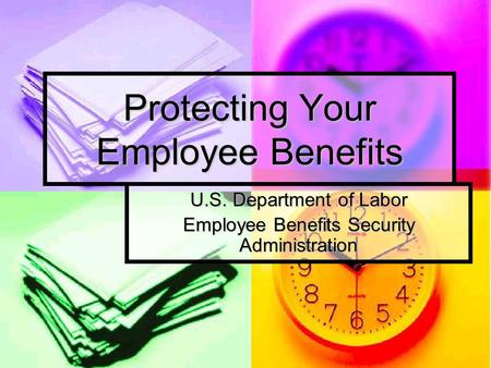 Protecting Your Employee Benefits U.S. Department of Labor Employee Benefits Security Administration.