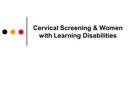 Cervical Screening & Women with Learning Disabilities.