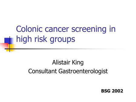 Colonic cancer screening in high risk groups