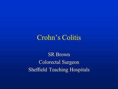 Crohn's Colitis SR Brown Colorectal Surgeon Sheffield Teaching Hospitals.