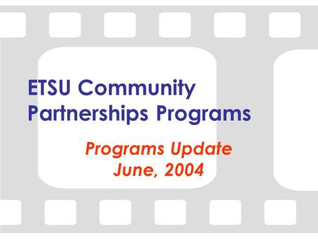 ETSU Community Partnerships Programs Programs Update June, 2004.