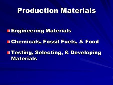 Production Materials Engineering Materials Chemicals, Fossil Fuels, & Food Testing, Selecting, & Developing Materials.