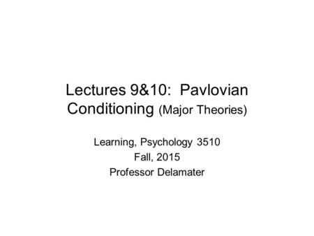 Lectures 9&10: Pavlovian Conditioning (Major Theories)