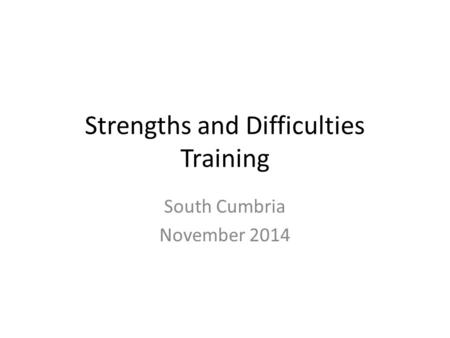 Strengths and Difficulties Training South Cumbria November 2014.