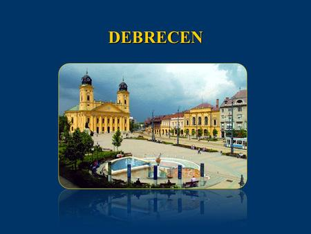 DEBRECEN. UNIVERSITY OF DEBRECEN - established in 1912 as the Hungarian Royal University of Sciences - previous institutions reunited as the University.