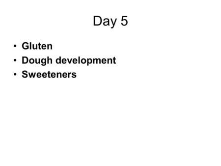 Day 5 Gluten Dough development Sweeteners. Words, Phrases, and Concepts Glutenin Gliadin Tenacity Elasticity Extensibility Windowpane Bucky dough Slack.