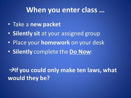 When you enter class … Take a new packet Silently sit at your assigned group Place your homework on your desk Silently complete the Do Now:  If you could.