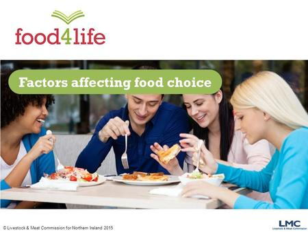 © Livestock & Meat Commission for Northern Ireland 2015 Factors affecting food choice.