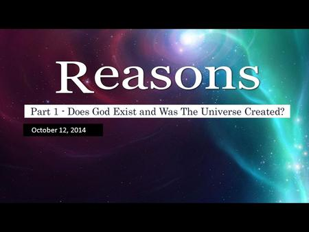October 12, 2014. Sun Oct 12 : Does God Exist and Was The Universe Created? Sun Oct 19 : Is the Bible Authentic and Accurate? Sun Oct 26 : Why is Jesus.