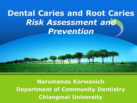 Narumanas Korwanich Department of Community Dentistry Chiangmai University Dental Caries and Root Caries Risk Assessment and Prevention.