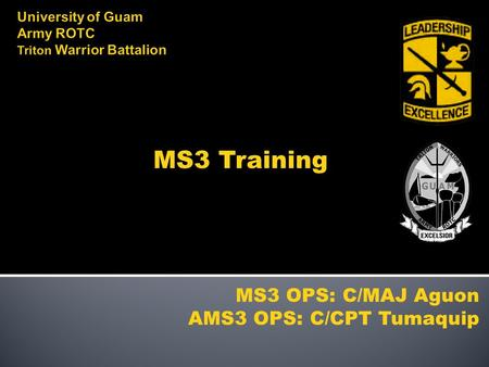 MS3 Training MS3 OPS: C/MAJ Aguon AMS3 OPS: C/CPT Tumaquip.