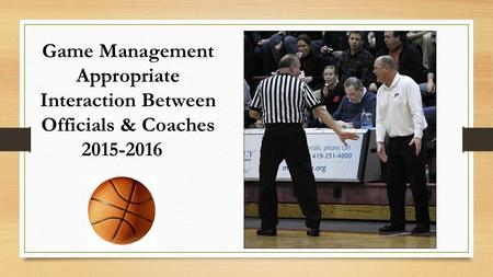 Game Management Appropriate Interaction Between Officials & Coaches 2015-2016.