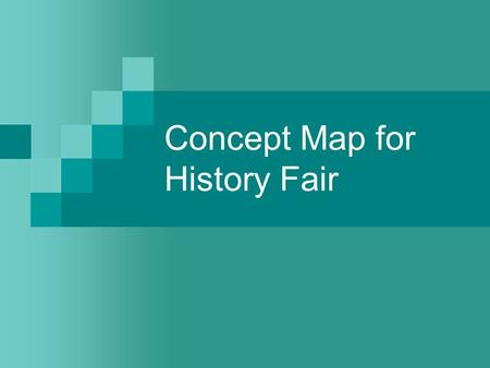 Concept Map for History Fair. Essential Questions for Every History Fair Project Who, What, When, Where? (topic, time, place) My project will argue… …how.