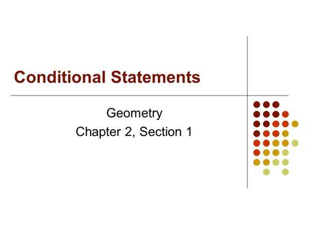 Conditional Statements Geometry Chapter 2, Section 1.