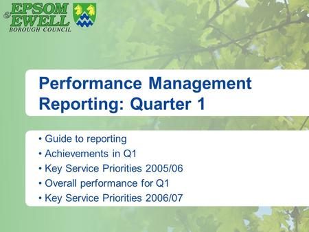 Performance Management Reporting: Quarter 1 Guide to reporting Achievements in Q1 Key Service Priorities 2005/06 Overall performance for Q1 Key Service.