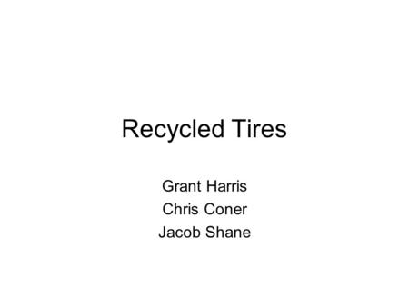 Recycled Tires Grant Harris Chris Coner Jacob Shane.