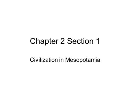 Chapter 2 Section 1 Civilization in Mesopotamia 1. Why was the land between the Tigris and Euphrates Rivers able to sustain an early civilization? Rich.