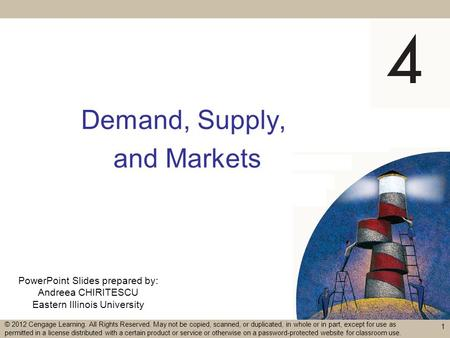 PowerPoint Slides prepared by: Andreea CHIRITESCU Eastern Illinois University Demand, Supply, and Markets 1 © 2012 Cengage Learning. All Rights Reserved.