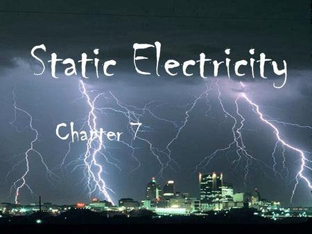 Static Electricity Chapter 7. Static Charges I n this chapter we will learn:  Atoms with equal negative and positive charges are called neutral  Atoms.