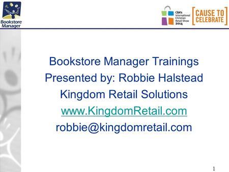 1 Bookstore Manager Trainings Presented by: Robbie Halstead Kingdom Retail Solutions