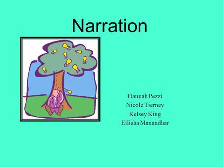 Narration Hannah Pezzi Nicole Tierney Kelsey King Eilisha Manandhar.