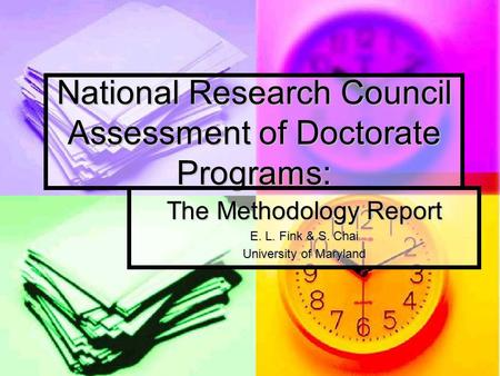 National Research Council Assessment of Doctorate Programs: The Methodology Report E. L. Fink & S. Chai University of Maryland.