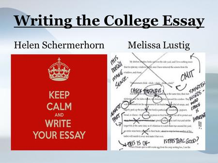 Writing the College Essay Helen SchermerhornMelissa Lustig.