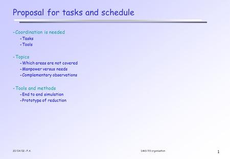 20/04/02 - F.A.DMS/PS organisation 1 Proposal for tasks and schedule -Coordination is needed -Tasks -Tools -Topics -Which areas are not covered -Manpower.