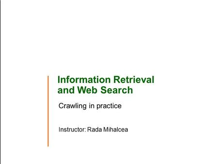 Information Retrieval and Web Search Crawling in practice Instructor: Rada Mihalcea.