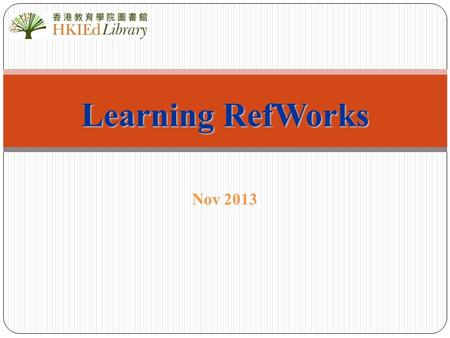 Nov 2013 Learning RefWorks. 2 Aims of the Workshop By the end of the workshop, you will be able to: Create a RefWorks account Import references –From.