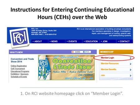 "Instructions for Entering Continuing Educational Hours (CEHs) over the Web 1. On RCI website homepage click on ""Member Login""."