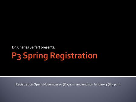 Dr. Charles Seifert presents: Registration Opens November 5 a.m. and ends on January 5 p.m.