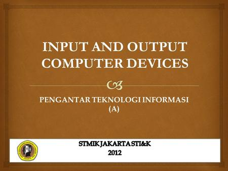 INPUT AND OUTPUT COMPUTER DEVICES PENGANTAR TEKNOLOGI INFORMASI (A)