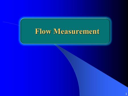 Flow Measurement 1. 2 Objective To determine chemical dosage, air supply into the aeration basins, sludge volume to return into the biological reactors,