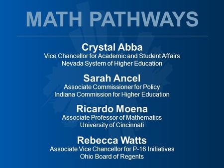 Crystal Abba Vice Chancellor for Academic and Student Affairs Nevada System of Higher Education MATH PATHWAYS Sarah Ancel Associate Commissioner for Policy.