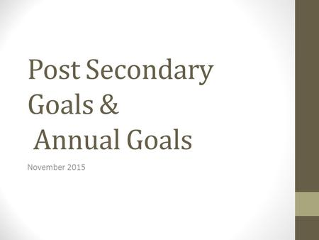 Post Secondary Goals & Annual Goals November 2015.