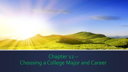 Chapter 12 – Choosing a College Major and Career.