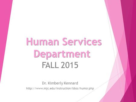 Human Services Department FALL 2015 Dr. Kimberly Kennard