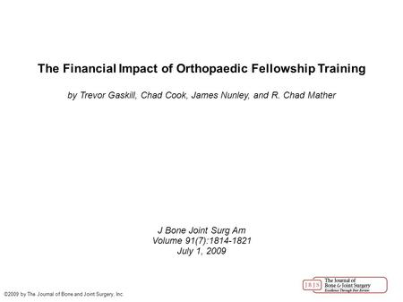 The Financial Impact of Orthopaedic Fellowship Training by Trevor Gaskill, Chad Cook, James Nunley, and R. Chad Mather J Bone Joint Surg Am Volume 91(7):1814-1821.