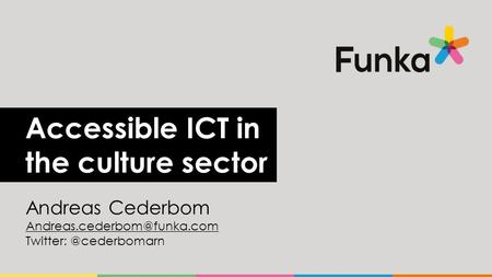 Accessible ICT in the culture sector Andreas Cederbom