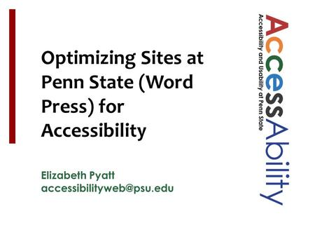 Elizabeth Pyatt See Notes panel for image ALT tags Optimizing Sites at Penn State (Word Press) for Accessibility.
