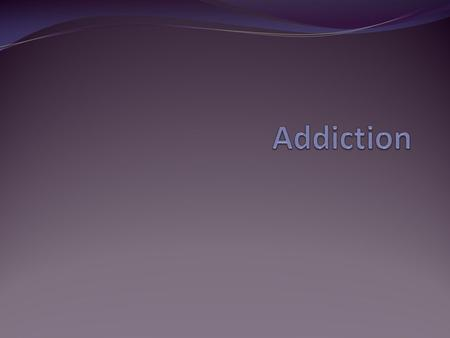 Addiction is a disease of the brain Characterized by: Compulsive Behavior Continued abuse of drugs despite negative consequences Persistent changes in.